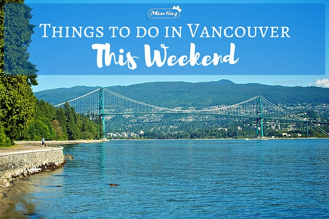 Things To Do In Vancouver This Weekend 187 Vancouver Blog