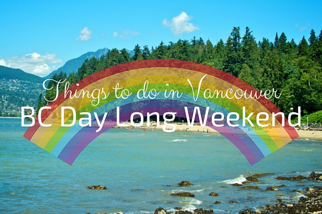 Things to do in Vancouver This BC Day Long Weekend